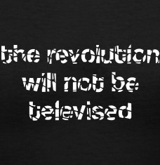 Design your The revolution will not be televised t-shirts and accessories