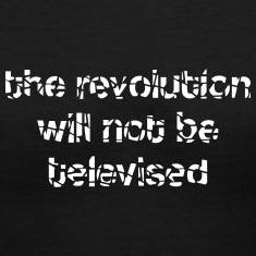 revolution-will-not-be-televised-t-shirt-1005086560