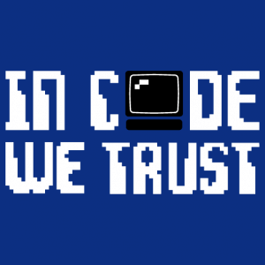 Programming design. In code we trust to be printed on t-shirt or accessory. The O of in code we trust is replaced by a computer.